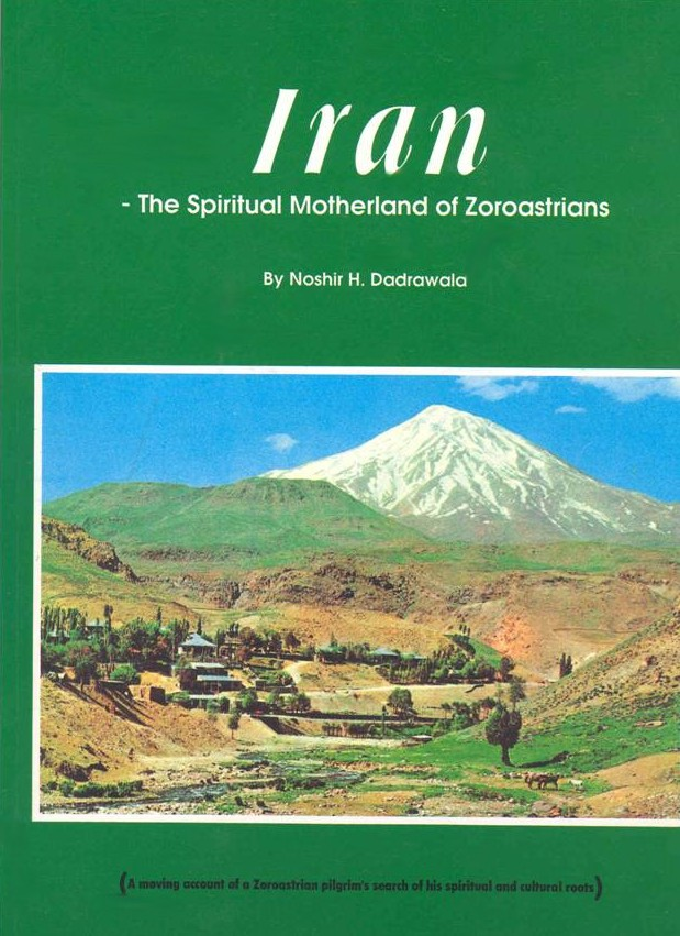 Iran, The Spiritual Motherland of Zoroastrians, by Noshir H. Dadrawala